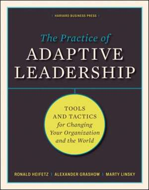 The Practice of Adaptive Leadership:  Tools and Tactics for Changing Your Organization and the World de Ronald A. Heifetz