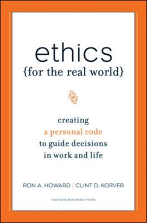 Ethics for the Real World:  Creating a Personal Code to Guide Decisions in Work and Life de Ronald A. Howard