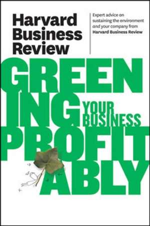 Harvard Business Review on Greening Your Business Profitably de Harvard Business Review