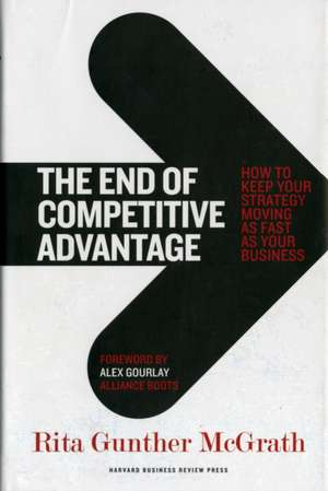 The End of Competitive Advantage: How to Keep Your Strategy Moving as Fast as Your Business de Rita Gunther McGrath