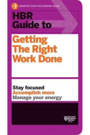 HBR Guide to Getting the Right Work Done de Harvard Business Review