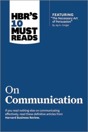 "HBR's 10 Must Reads on Communication (with featured article ""The Necessary Art of Persuasion,"" by Jay A. Conger) de Harvard Business Review"