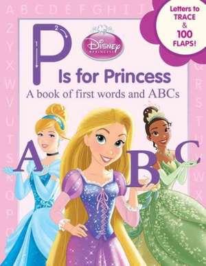 Disney Princess P Is for Princess de Disney Book Group