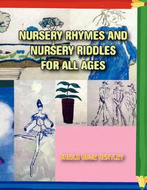 Nursery Rhymes and Nursery Riddles for All Ages de Sheila Rose Hentley