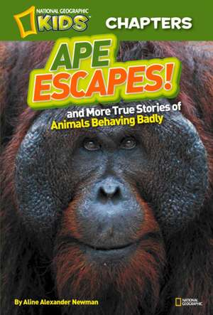 National Geographic Kids Chapters:  And More True Stories of Animals Behaving Badly (OUTLET) de Aline Newman