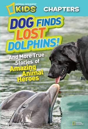 Dog Finds Lost Dolphins!:  And More True Stories of Amazing Animal Heroes de Elizabeth Carney