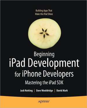 Beginning iPad Development for iPhone Developers: Mastering the iPad SDK de Jack Nutting