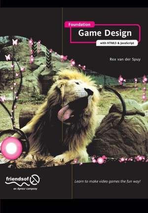 Foundation Game Design with HTML5 and JavaScript de Rex van der Spuy