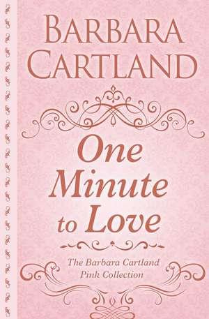 One Minute to Love de Barbara Cartland