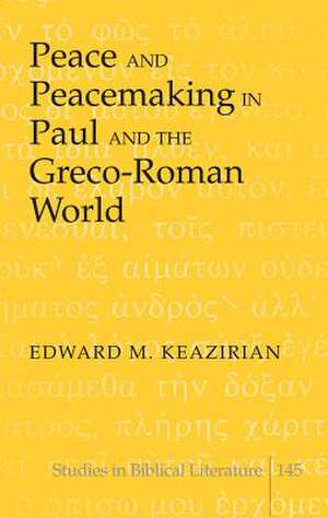 Peace and Peacemaking in Paul and the Greco-Roman World de Edward M. Keazirian