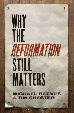Why the Reformation Still Matters de Michael Reeves