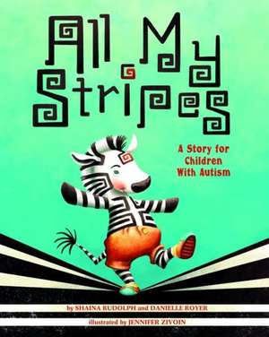 All My Stripes:  A Story for Children with Autism de Shaina Rudolph