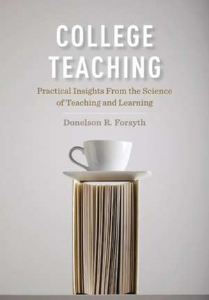 College Teaching:  Practical Insights from the Science of Teaching and Learning de Donelson R. Forsyth