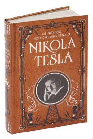 Inventions, Researches and Writings of Nikola Tesla (Barnes & Noble Omnibus Leatherbound Classics) de Nikola Tesla