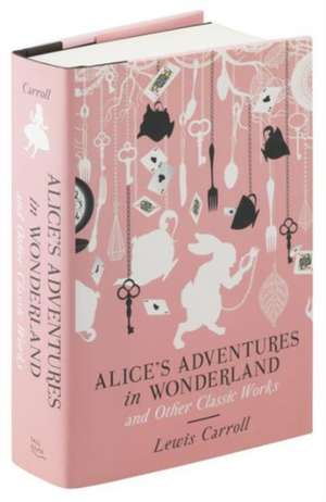 Alice's Adventures in Wonderland and Other Classic Works de Lewis Carroll