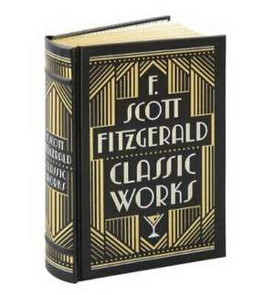F. Scott Fitzgerald: Classic Works de F. Scott Fitzgerald