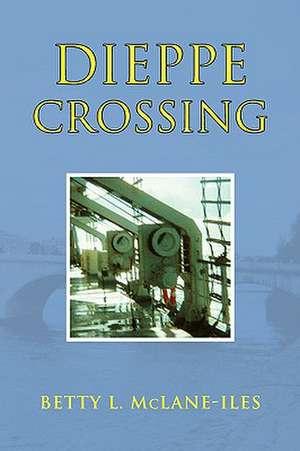 Dieppe Crossing de Betty L. McLane-Iles
