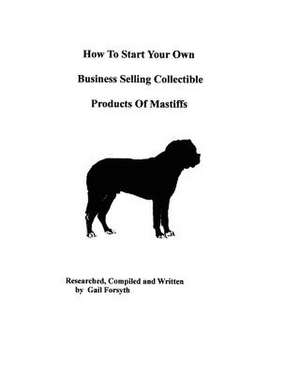 How to Start Your Own Business Selling Collectible Products of Mastiffs de Gail Forsyth