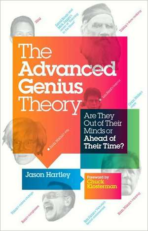 The Advanced Genius Theory:  Are They Out of Their Minds or Ahead of Their Time? de Jason Hartley