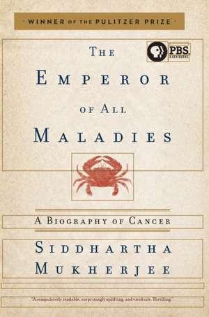 The Emperor of All Maladies:  A Biography of Cancer de Siddhartha Mukherjee