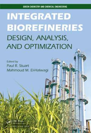 Integrated Biorefineries:  Design, Analysis, and Optimization de Paul R. Stuart