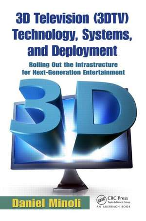3D Television (3DTV) Technology, Systems, and Deployment de Daniel Minoli