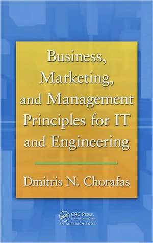 Business, Marketing, and Management Principles for IT and Engineering de Dimitris N. Chorafas