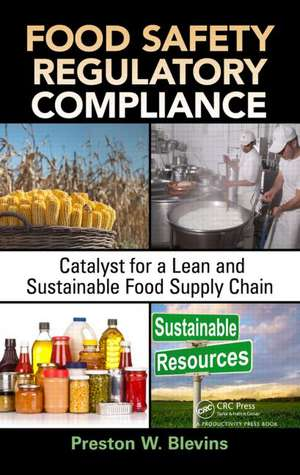 Food Safety Regulatory Compliance:  Catalyst for a Lean and Sustainable Food Supply Chain de Preston W. Blevins
