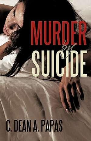 Murder by Suicide de Dean A. Papas C. Dean a. Papas