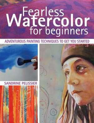 Fearless Watercolor for Beginners de Sandrine Pelissier