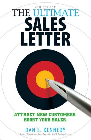 The Ultimate Sales Letter, 4th Edition: Attract New Customers. Boost your Sales. de Dan S Kennedy