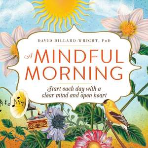 A Mindful Morning: Start Each Day with a Clear Mind and Open Heart de David Dillard-Wright