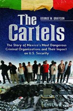The Cartels:  The Story of Mexico's Most Dangerous Criminal Organizations and Their Impact on U.S. Security de George W. Grayson