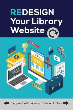 Redesign Your Library Website de Stacy Ann Wittmann