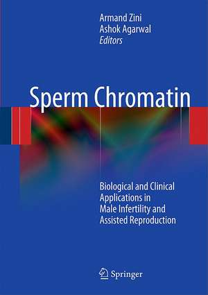 Sperm Chromatin: Biological and Clinical Applications in Male Infertility and Assisted Reproduction de Armand Zini