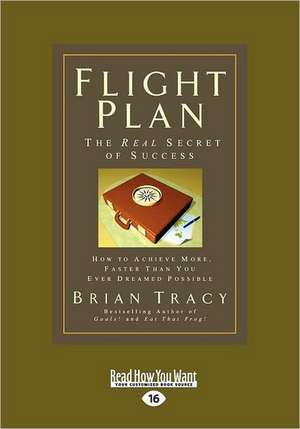 Flight Plan: How to Achieve More, Faster Than You Ever Dreamed Possible (Easyread Large Edition) de Brian Tracy