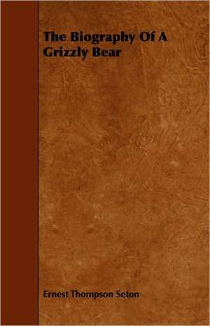 The Biography of a Grizzly de Ernest Thompson Seton