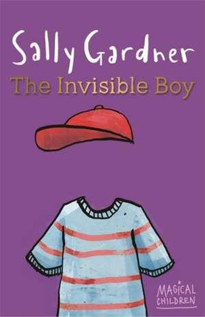 Magical Children: The Invisible Boy de Sally Gardner