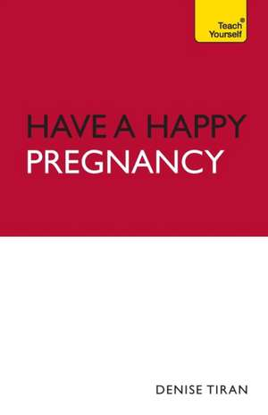 Have a Happy Pregnancy: Teach Yourself
