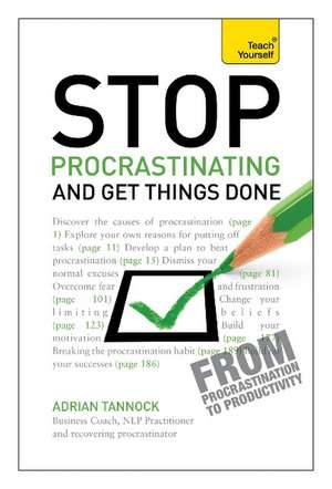 Stop Procrastinating and Get Things Done: Teach Yourself de Adrian Tannock
