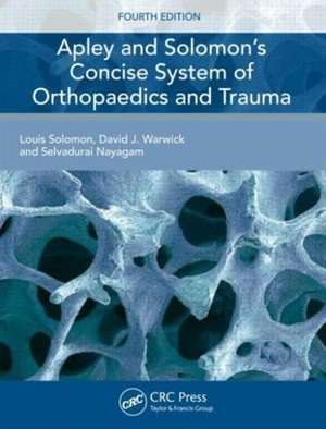 Apley and Solomon's Concise System of Orthopaedics and Trauma, Fourth Edition