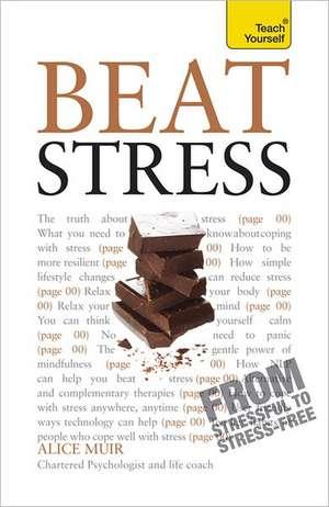 Beat Stress: Teach Yourself de Alice Muir