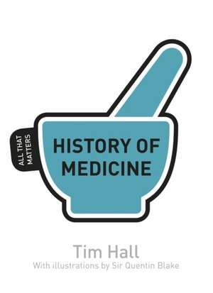 History of Medicine: All That Matters de Tim Hall
