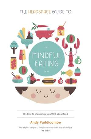 The Headspace Guide to... Mindful Eating de Andy Puddicombe
