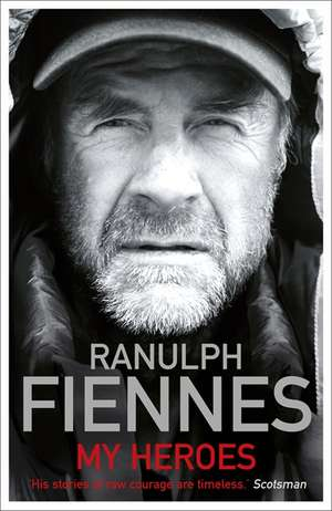 My Heroes: Extraordinary Courage, Exceptional People de Ranulph Fiennes