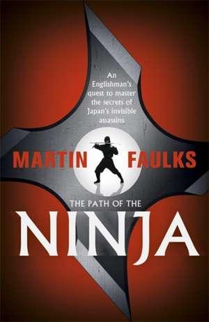 The Path of the Ninja de Martin Faulks