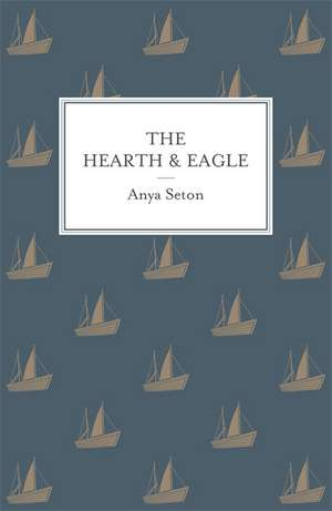 The Hearth and Eagle de Anya Seton