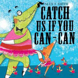 Catch Us If You Can-Can. Alex T. Smith