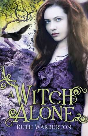 The Winter Trilogy: A Witch Alone de Ruth Warburton