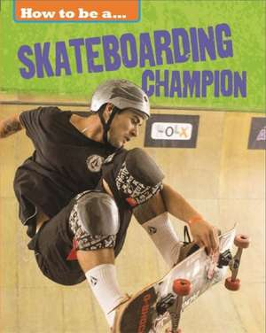 How to be a... Skateboarding Champion